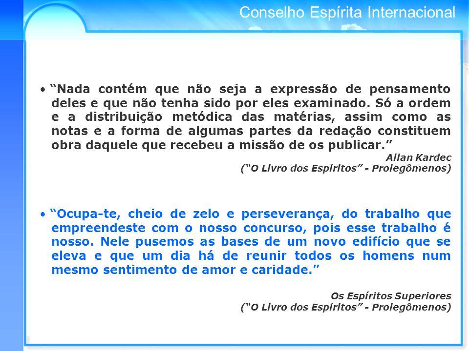 Conselho Espírita Internacional Dando curso à sua tarefa, a Comissão Provisória convidou as Entidades representativas do Movimento Espírita nos países da Europa e das Américas a se reunirem em São Paulo.