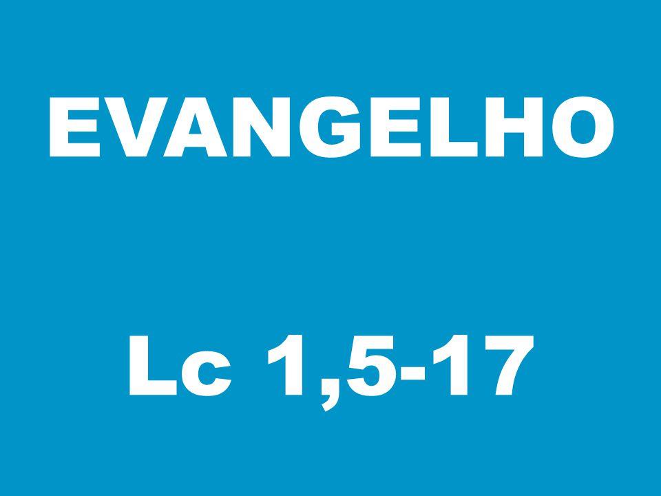 EVANGELHO Lc 1,5-17