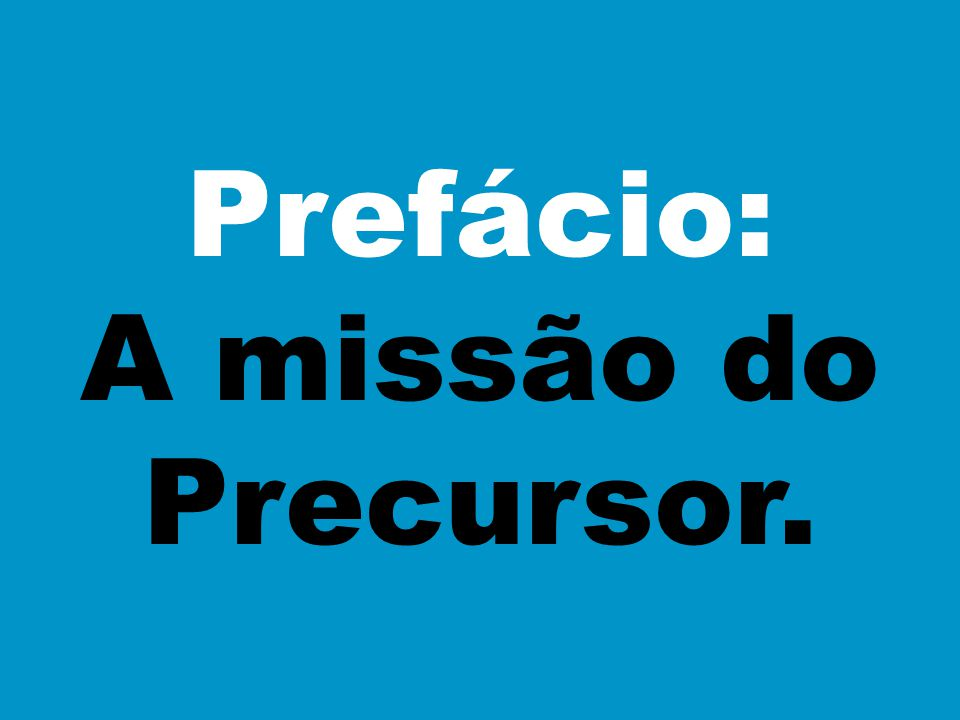 Prefácio: A missão do Precursor.