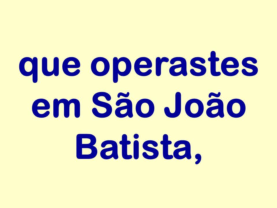 que operastes em São João Batista,