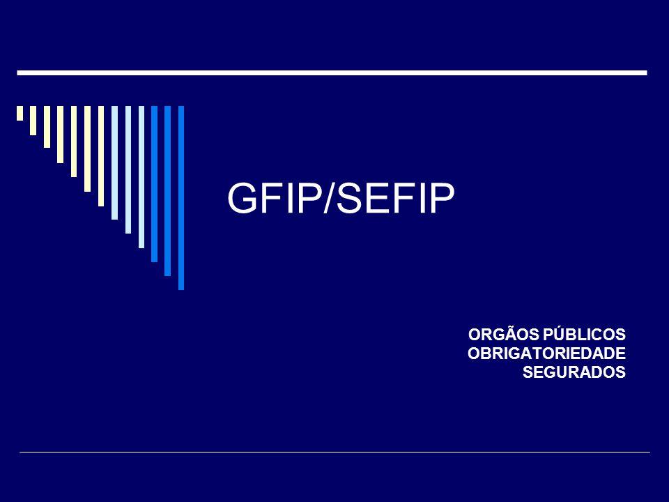 GFIP/SEFIP ORGÃOS PÚBLICOS OBRIGATORIEDADE SEGURADOS