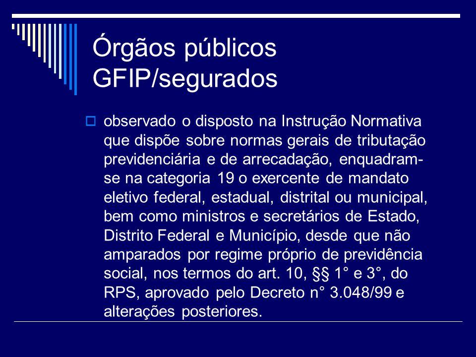 Órgãos públicos GFIP/segurados observado o disposto na Instrução Normativa que dispõe sobre normas gerais de tributação previdenciária e de arrecadaçã