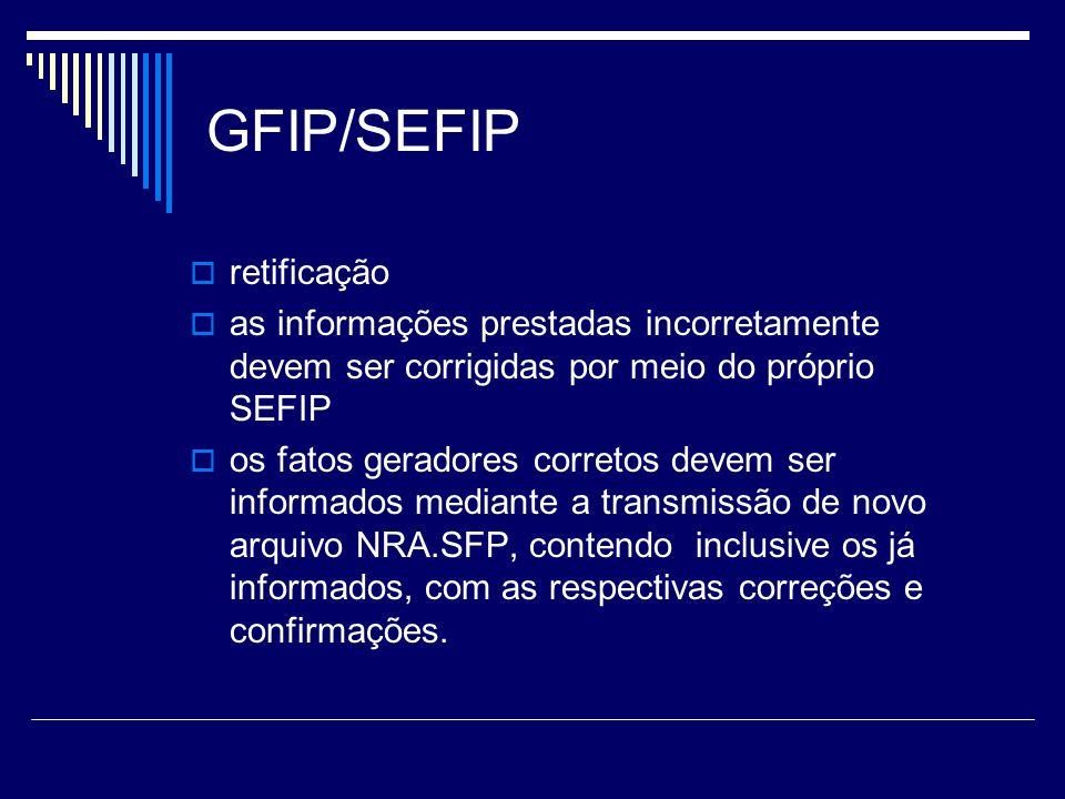 GFIP/SEFIP retificação as informações prestadas incorretamente devem ser corrigidas por meio do próprio SEFIP os fatos geradores corretos devem ser in