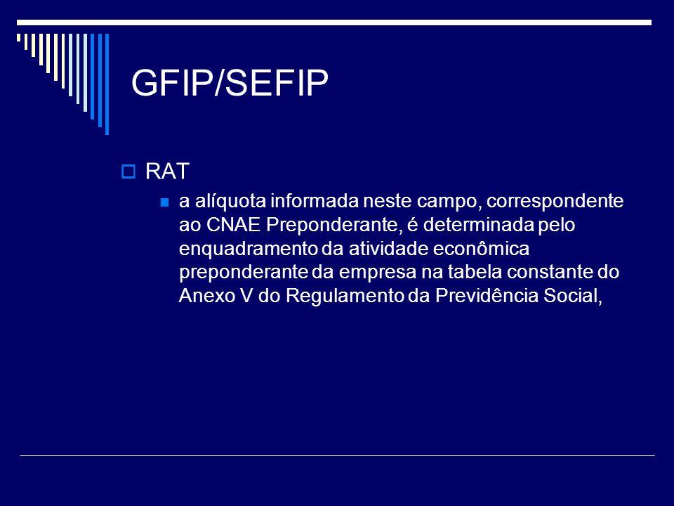 GFIP/SEFIP RAT a alíquota informada neste campo, correspondente ao CNAE Preponderante, é determinada pelo enquadramento da atividade econômica prepond
