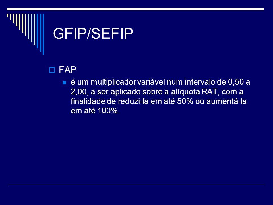 GFIP/SEFIP FAP é um multiplicador variável num intervalo de 0,50 a 2,00, a ser aplicado sobre a alíquota RAT, com a finalidade de reduzi-la em até 50%