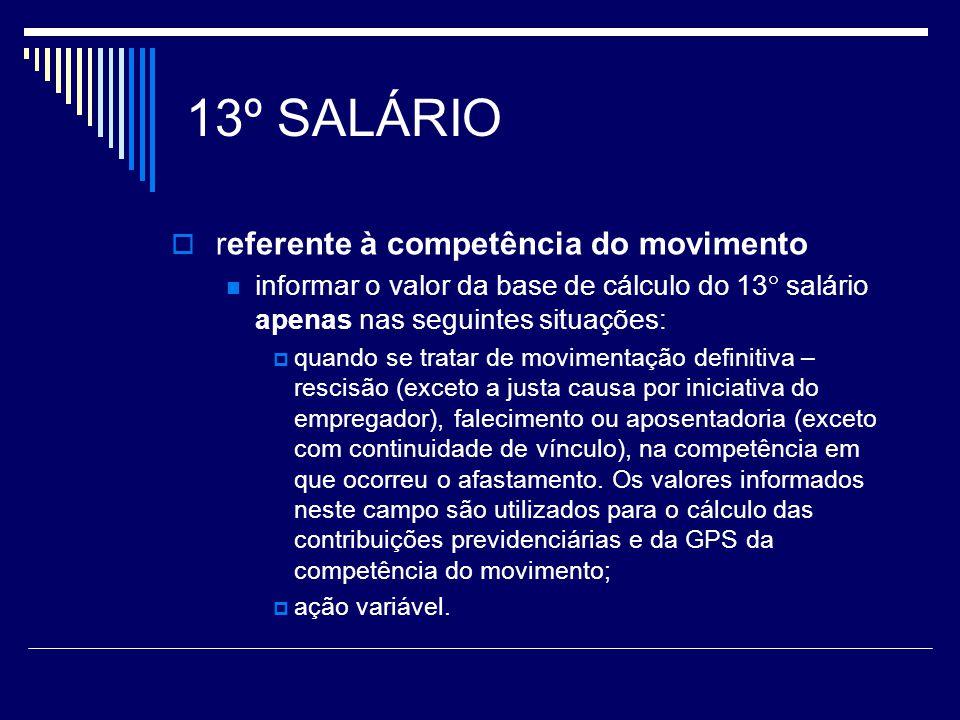 13º SALÁRIO referente à competência do movimento informar o valor da base de cálculo do 13 salário apenas nas seguintes situações: quando se tratar de