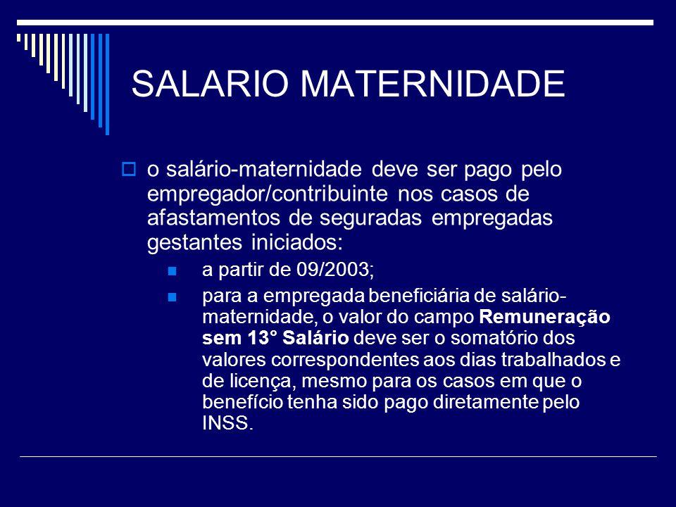 SALARIO MATERNIDADE o salário-maternidade deve ser pago pelo empregador/contribuinte nos casos de afastamentos de seguradas empregadas gestantes inici