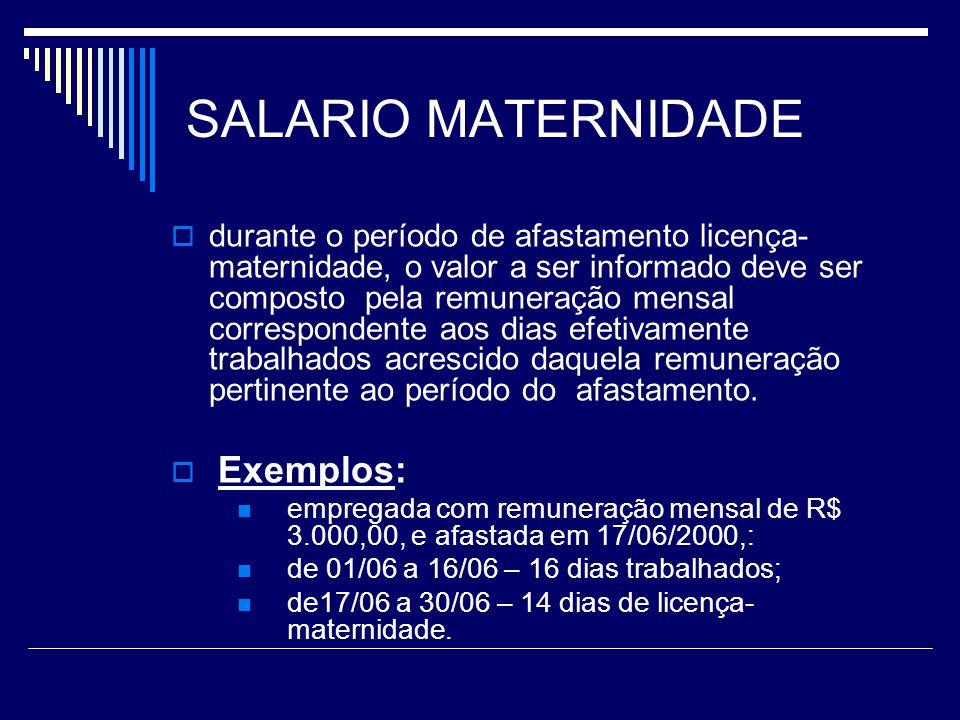 SALARIO MATERNIDADE durante o período de afastamento licença- maternidade, o valor a ser informado deve ser composto pela remuneração mensal correspon