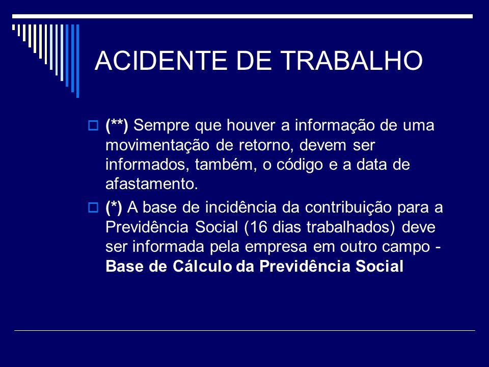 ACIDENTE DE TRABALHO (**) Sempre que houver a informação de uma movimentação de retorno, devem ser informados, também, o código e a data de afastament