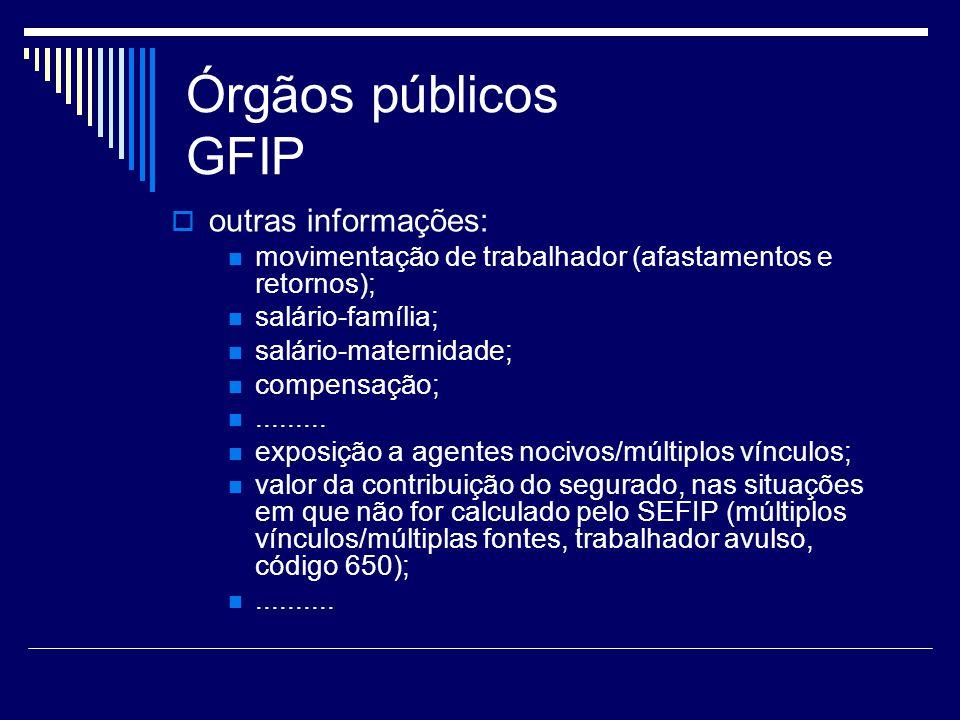 Órgãos públicos GFIP outras informações: movimentação de trabalhador (afastamentos e retornos); salário-família; salário-maternidade; compensação;....