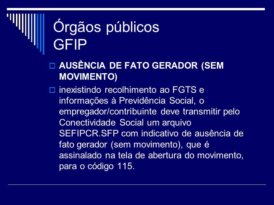 Órgãos públicos GFIP AUSÊNCIA DE FATO GERADOR (SEM MOVIMENTO) inexistindo recolhimento ao FGTS e informações à Previdência Social, o empregador/contri