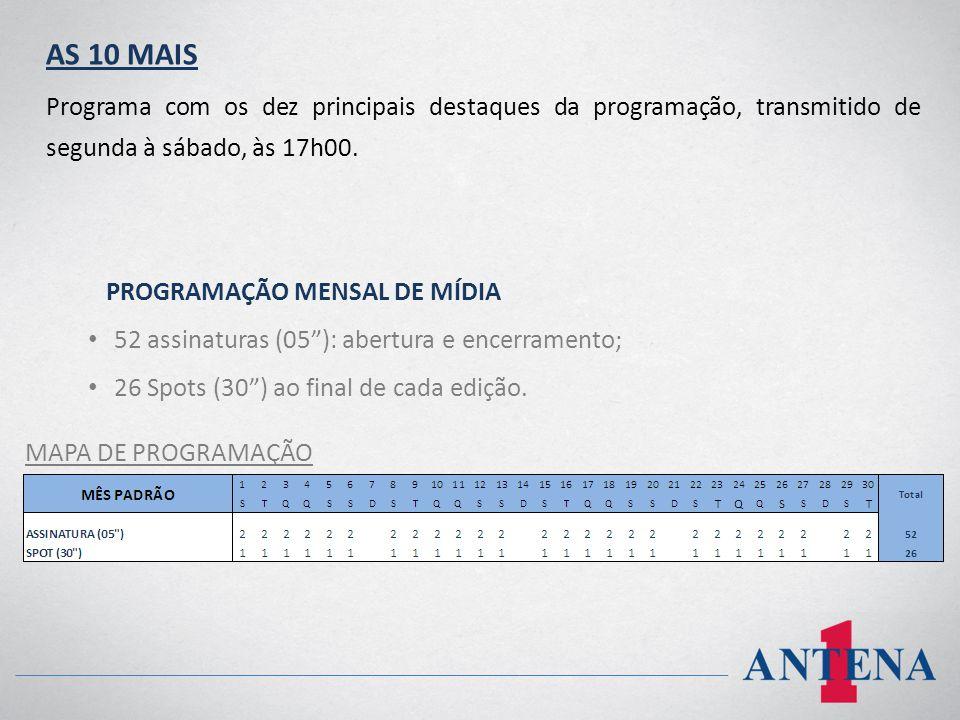 AS 10 MAIS Programa com os dez principais destaques da programação, transmitido de segunda à sábado, às 17h00. PROGRAMAÇÃO MENSAL DE MÍDIA 52 assinatu