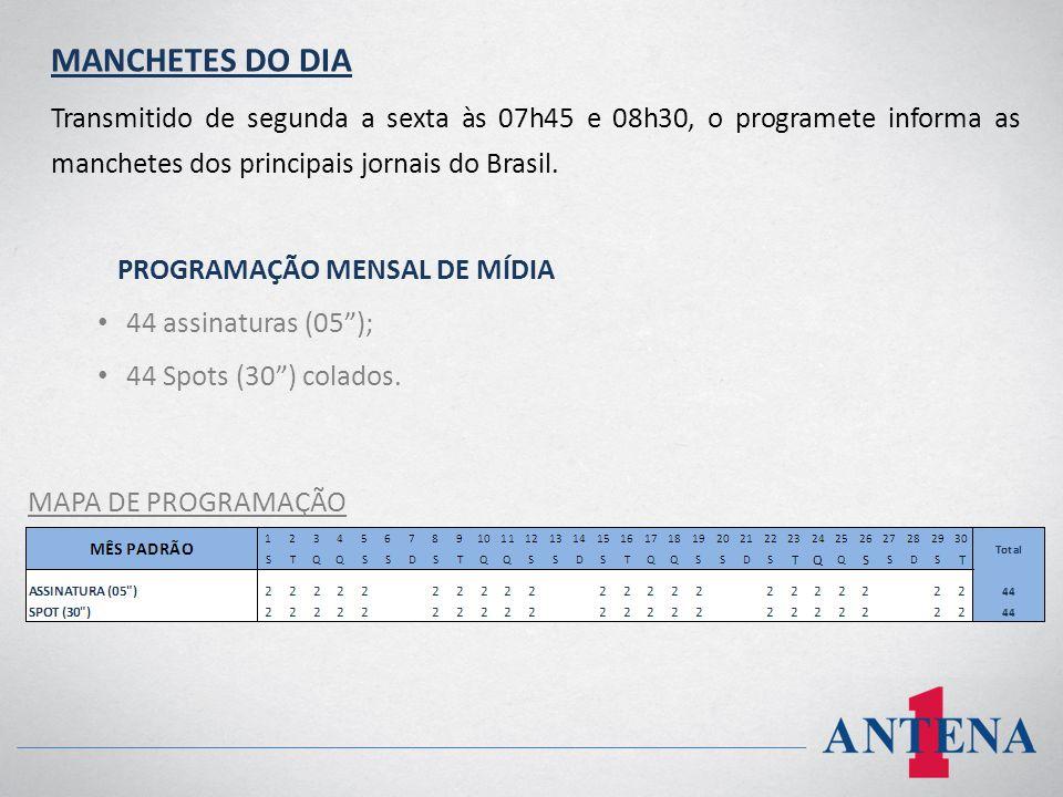 MANCHETES DO DIA Transmitido de segunda a sexta às 07h45 e 08h30, o programete informa as manchetes dos principais jornais do Brasil. PROGRAMAÇÃO MENS
