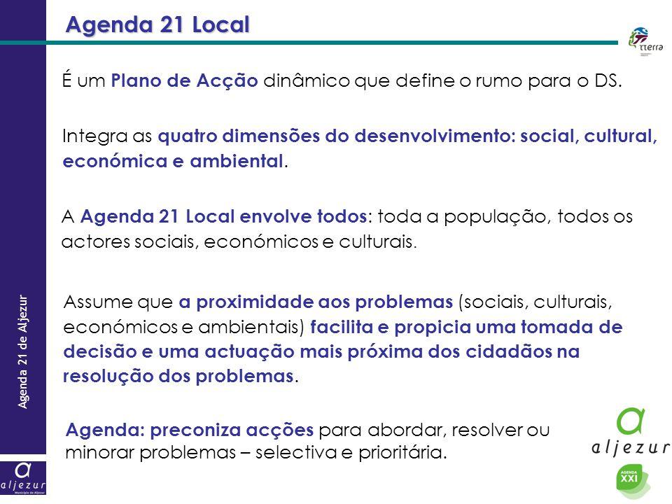 Agenda 21 de Aljezur Agenda 21 Local A Agenda 21 Local envolve todos : toda a população, todos os actores sociais, económicos e culturais. Integra as