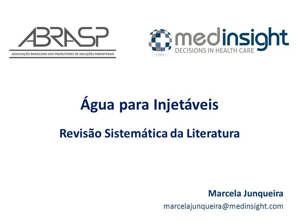 Água para Injetáveis Revisão Sistemática da Literatura Marcela Junqueira marcelajunqueira@medinsight.com
