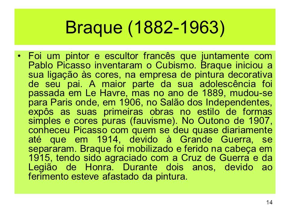 Braque (1882-1963) Foi um pintor e escultor francês que juntamente com Pablo Picasso inventaram o Cubismo. Braque iniciou a sua ligação às cores, na e