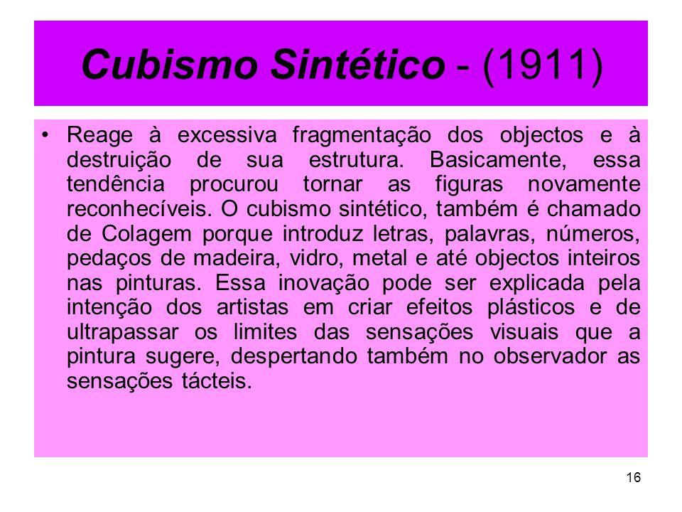 Cubismo Sintético - (1911) Reage à excessiva fragmentação dos objectos e à destruição de sua estrutura. Basicamente, essa tendência procurou tornar as