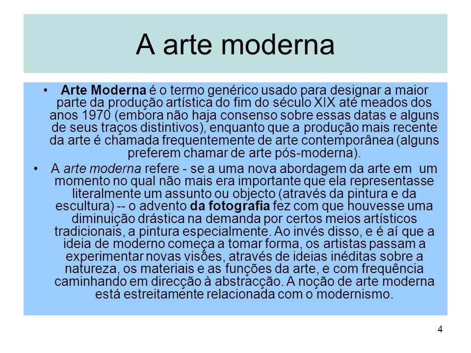 A arte moderna Arte Moderna é o termo genérico usado para designar a maior parte da produção artística do fim do século XIX até meados dos anos 1970 (