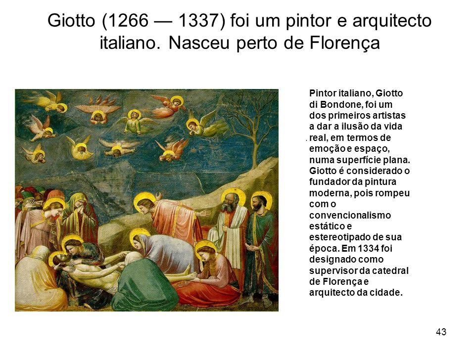 Giotto (1266 1337) foi um pintor e arquitecto italiano. Nasceu perto de Florença. Pintor italiano, Giotto di Bondone, foi um dos primeiros artistas a