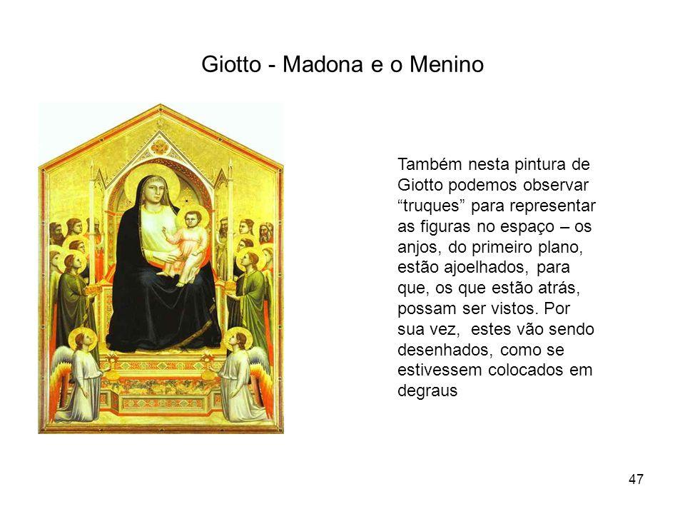 Giotto - Madona e o Menino 47 Também nesta pintura de Giotto podemos observar truques para representar as figuras no espaço – os anjos, do primeiro pl