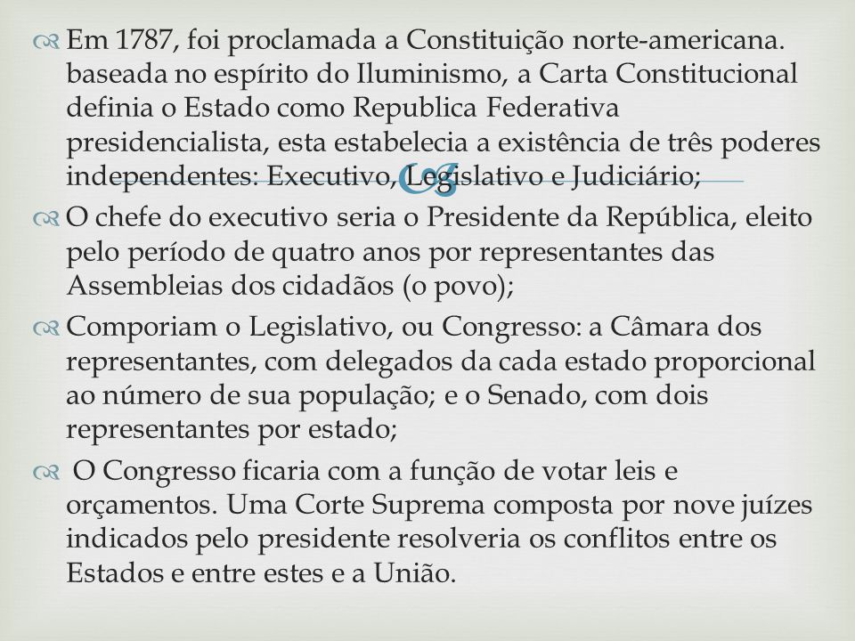 Em 1787, foi proclamada a Constituição norte-americana. baseada no espírito do Iluminismo, a Carta Constitucional definia o Estado como Republica Fede