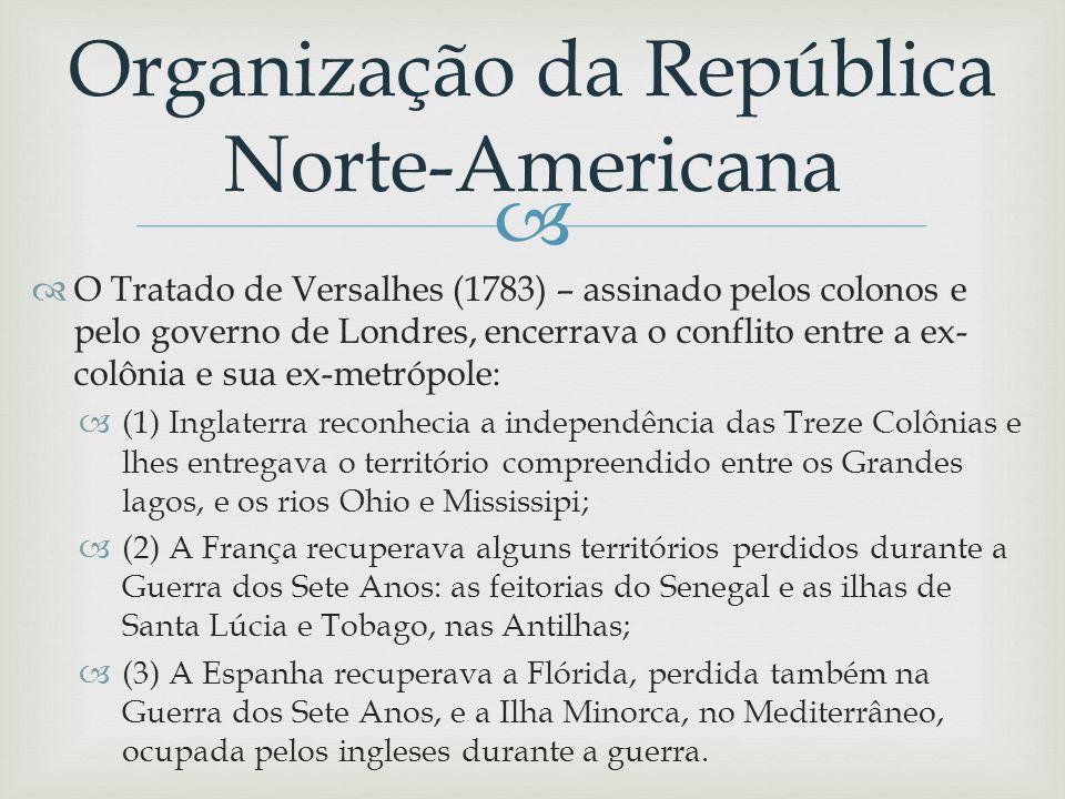 O Tratado de Versalhes (1783) – assinado pelos colonos e pelo governo de Londres, encerrava o conflito entre a ex- colônia e sua ex-metrópole: (1) Ing