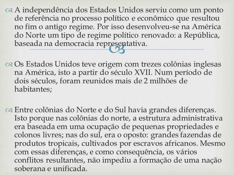 A independência dos Estados Unidos serviu como um ponto de referência no processo político e econômico que resultou no fim o antigo regime. Por isso d