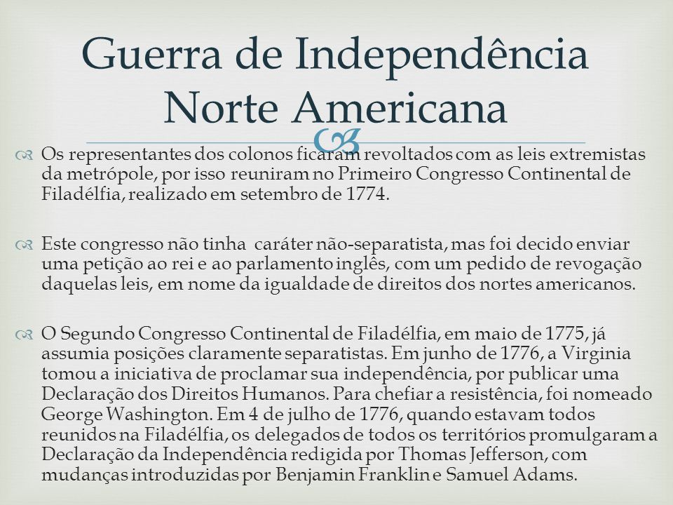 Os representantes dos colonos ficaram revoltados com as leis extremistas da metrópole, por isso reuniram no Primeiro Congresso Continental de Filadélf