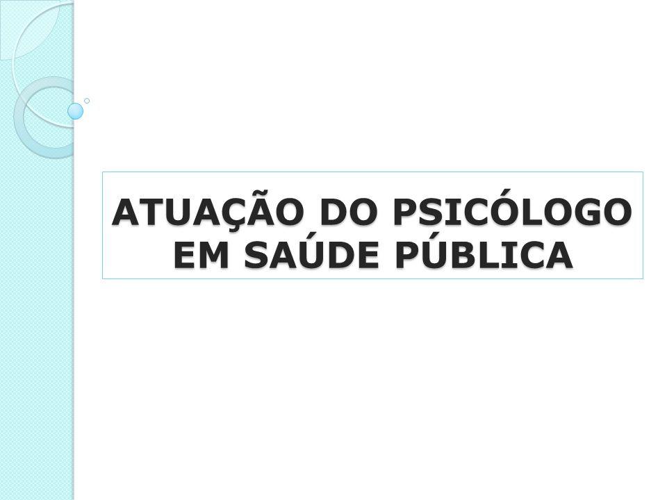 ATUAÇÃO DO PSICÓLOGO EM SAÚDE PÚBLICA