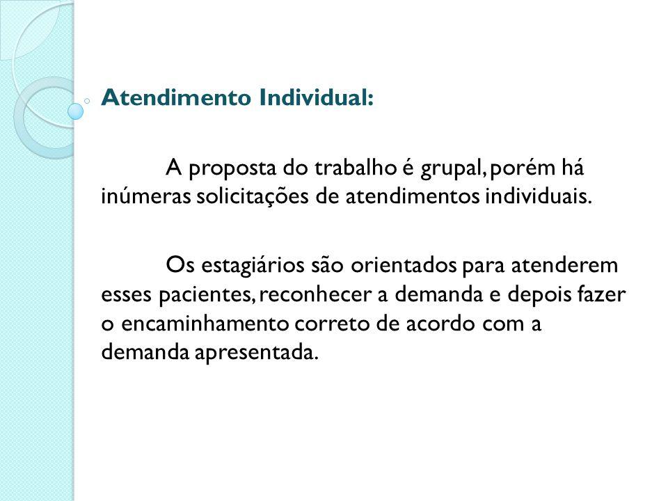 Atendimento Individual: A proposta do trabalho é grupal, porém há inúmeras solicitações de atendimentos individuais. Os estagiários são orientados par