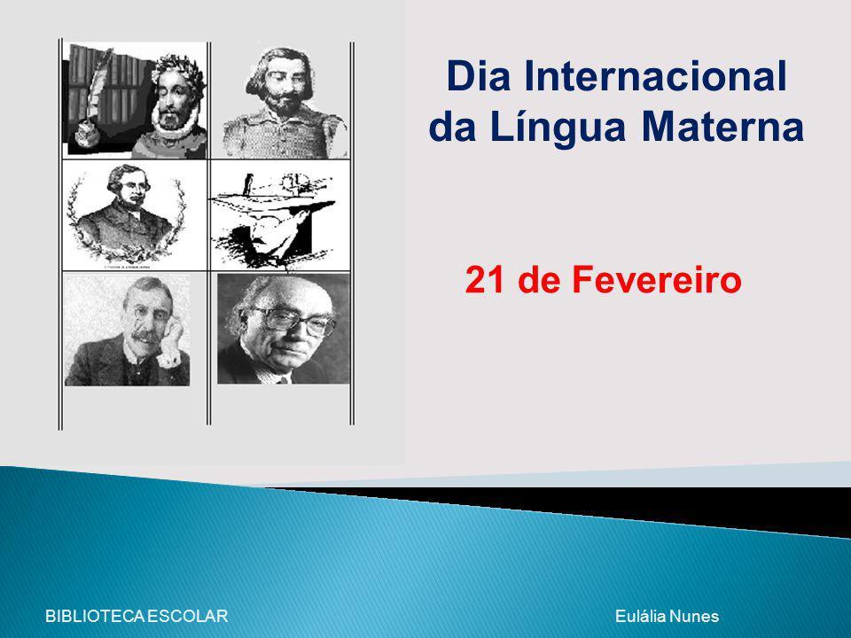 Dia Internacional da Língua Materna 21 de Fevereiro BIBLIOTECA ESCOLAR Eulália Nunes