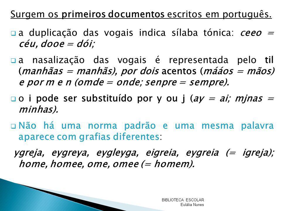 Surgem os primeiros documentos escritos em português. a duplicação das vogais indica sílaba tónica: ceeo = céu, dooe = dói; a nasalização das vogais é