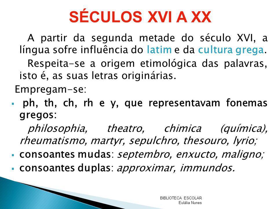 A partir da segunda metade do século XVI, a língua sofre influência do latim e da cultura grega. Respeita-se a origem etimológica das palavras, isto é