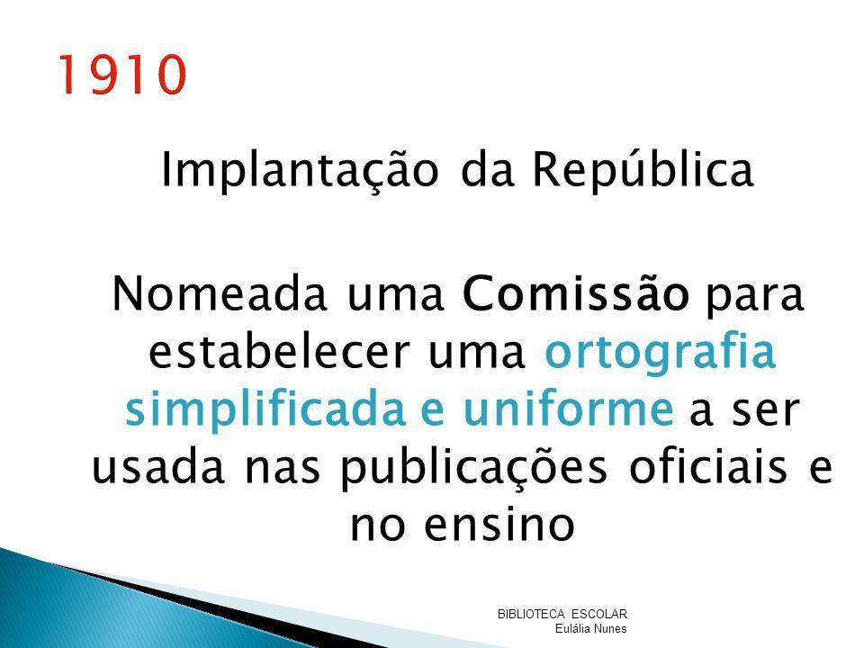Implantação da República Nomeada uma Comissão para estabelecer uma ortografia simplificada e uniforme a ser usada nas publicações oficiais e no ensino