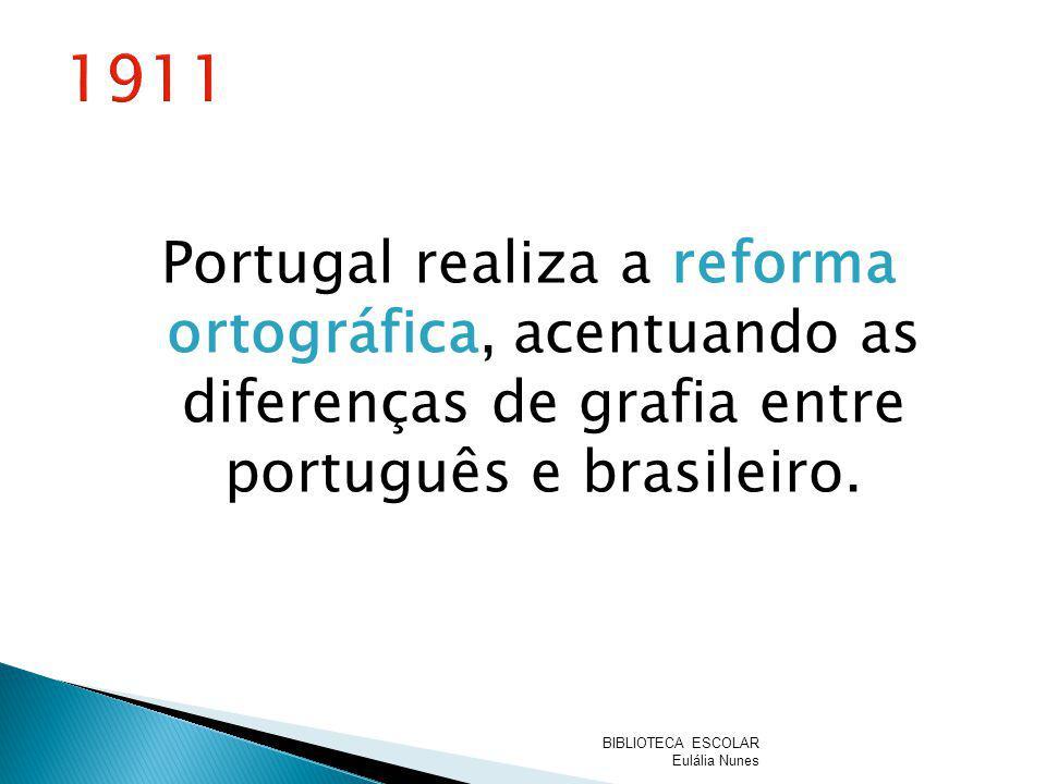 Portugal realiza a reforma ortográfica, acentuando as diferenças de grafia entre português e brasileiro. BIBLIOTECA ESCOLAR Eulália Nunes