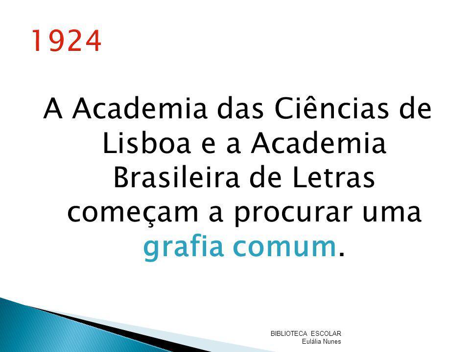 A Academia das Ciências de Lisboa e a Academia Brasileira de Letras começam a procurar uma grafia comum. BIBLIOTECA ESCOLAR Eulália Nunes