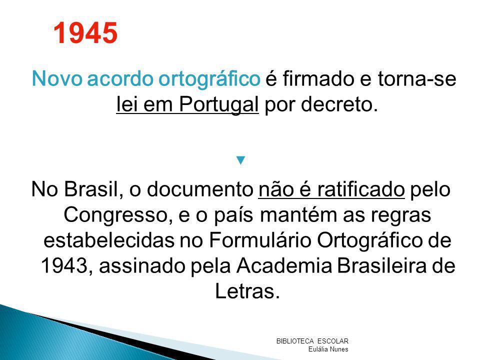 Novo acordo ortográfico é firmado e torna-se lei em Portugal por decreto. No Brasil, o documento não é ratificado pelo Congresso, e o país mantém as r