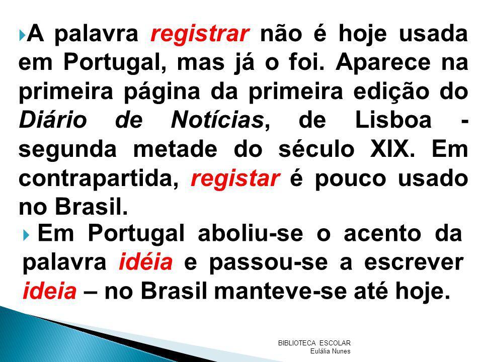 A palavra registrar não é hoje usada em Portugal, mas já o foi. Aparece na primeira página da primeira edição do Diário de Notícias, de Lisboa - segun