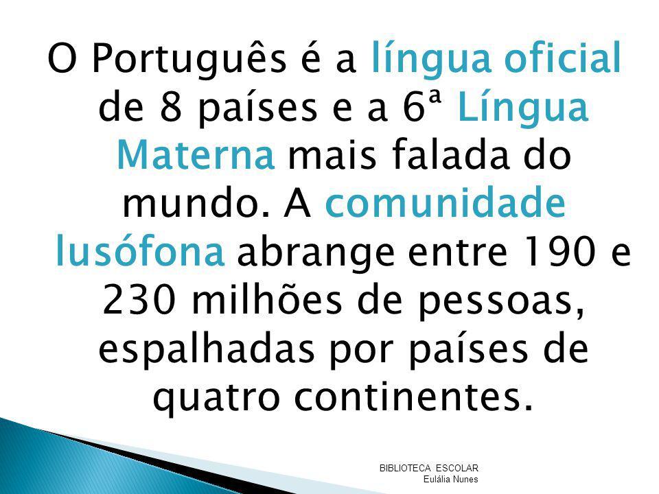 O Português é a língua oficial de 8 países e a 6ª Língua Materna mais falada do mundo. A comunidade lusófona abrange entre 190 e 230 milhões de pessoa