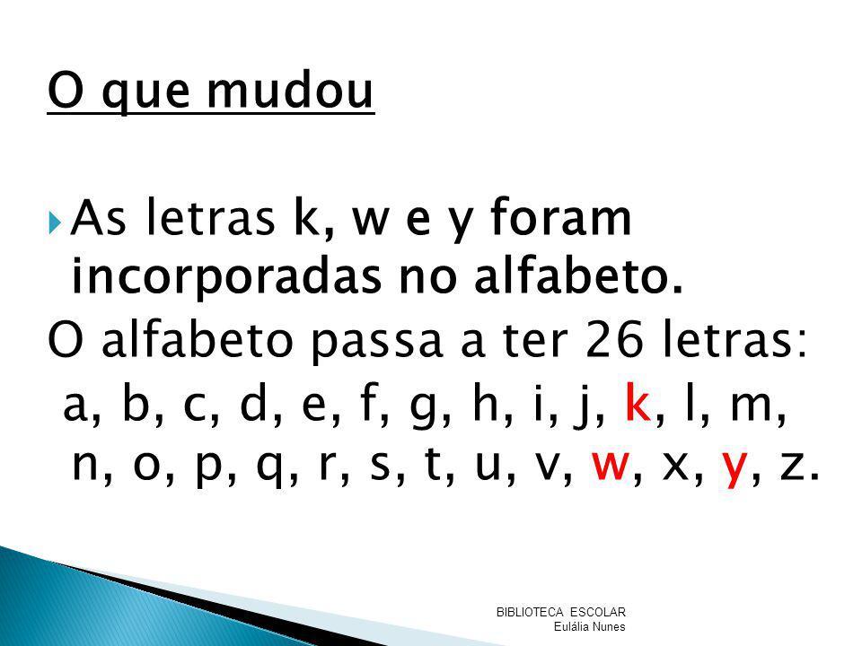 O que mudou As letras k, w e y foram incorporadas no alfabeto. O alfabeto passa a ter 26 letras: a, b, c, d, e, f, g, h, i, j, k, l, m, n, o, p, q, r,