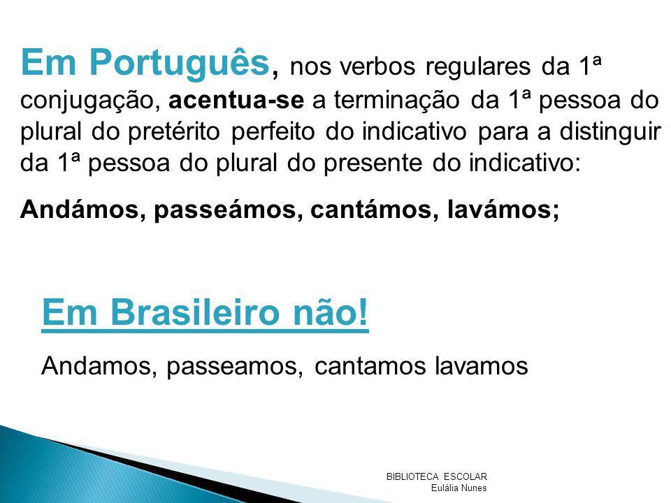 Em Português, nos verbos regulares da 1ª conjugação, acentua-se a terminação da 1ª pessoa do plural do pretérito perfeito do indicativo para a disting