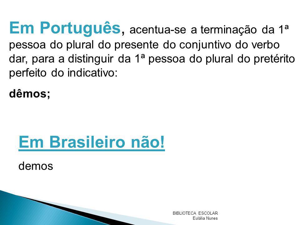 Em Português, acentua-se a terminação da 1ª pessoa do plural do presente do conjuntivo do verbo dar, para a distinguir da 1ª pessoa do plural do preté