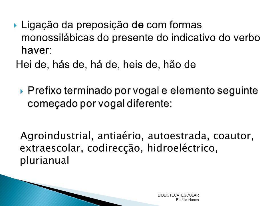 Ligação da preposição de com formas monossilábicas do presente do indicativo do verbo haver: Hei de, hás de, há de, heis de, hão de Agroindustrial, an