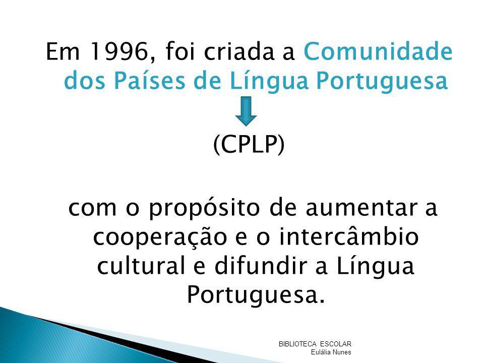 Em 1996, foi criada a Comunidade dos Países de Língua Portuguesa (CPLP) com o propósito de aumentar a cooperação e o intercâmbio cultural e difundir a