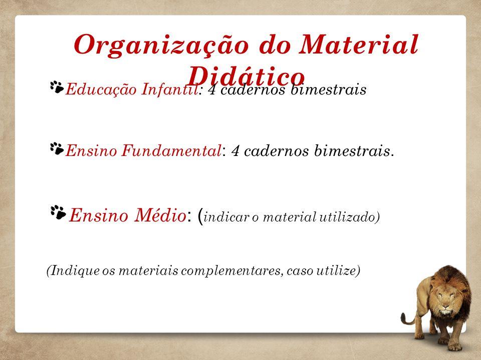 Organização do Material Didático Educação Infantil: 4 cadernos bimestrais Ensino Fundamental : 4 cadernos bimestrais. Ensino Médio : ( indicar o mater
