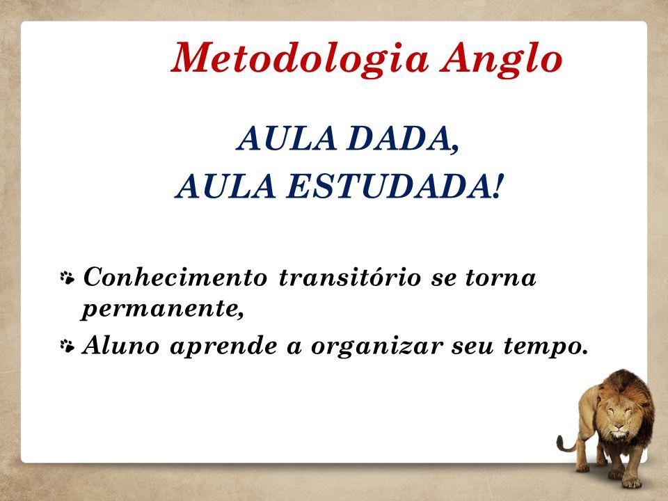 Metodologia Anglo AULA DADA, AULA ESTUDADA! Conhecimento transitório se torna permanente, Aluno aprende a organizar seu tempo.