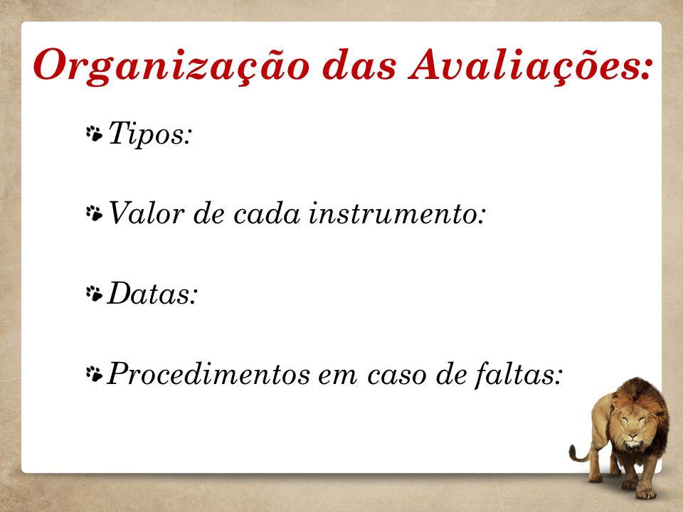 Organização das Avaliações: Tipos: Valor de cada instrumento: Datas: Procedimentos em caso de faltas: