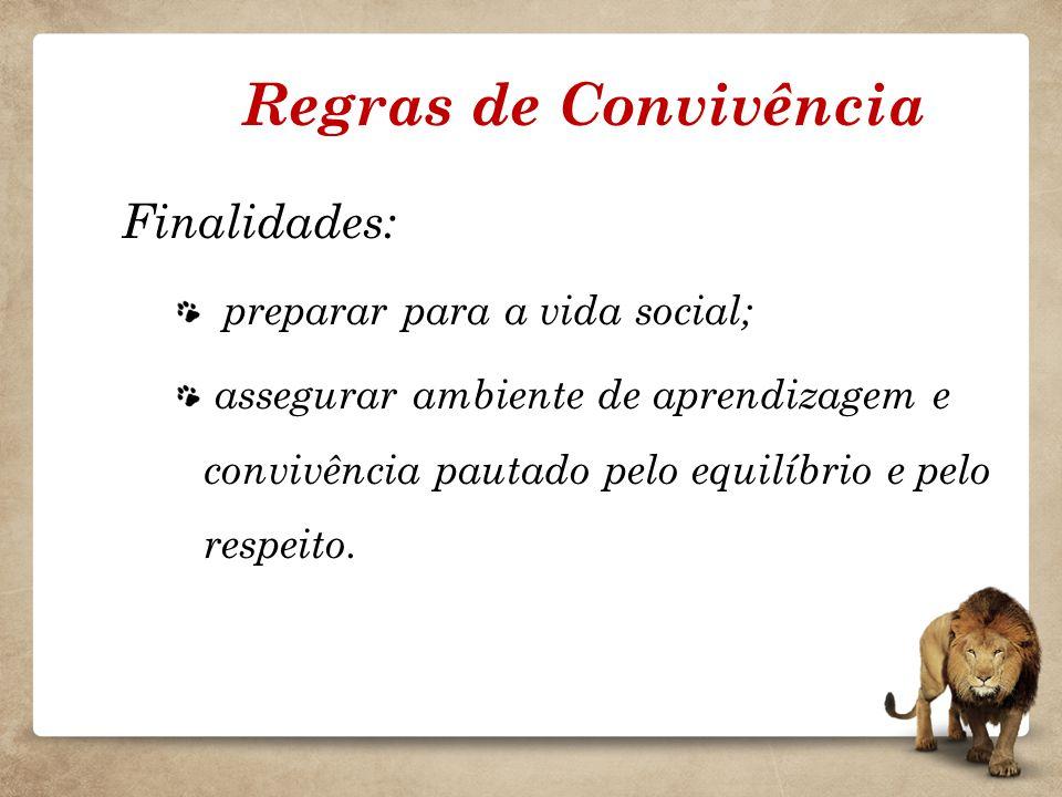 Regras de Convivência Finalidades: preparar para a vida social; assegurar ambiente de aprendizagem e convivência pautado pelo equilíbrio e pelo respei