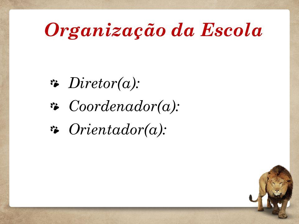 Diretor(a): Coordenador(a): Orientador(a): Organização da Escola