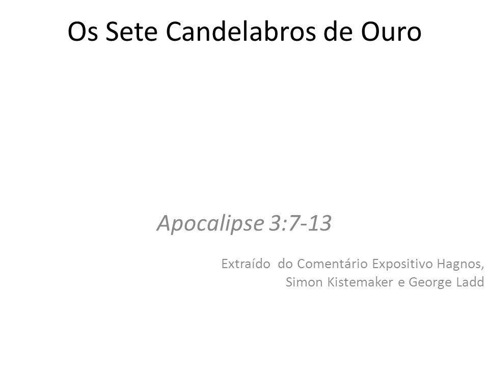 Os Sete Candelabros de Ouro Apocalipse 3:7-13 Extraído do Comentário Expositivo Hagnos, Simon Kistemaker e George Ladd